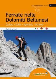 Ferrate nelle Dolomiti Bellunesi. Cadore, Zoldo, Agordino, Schiara.