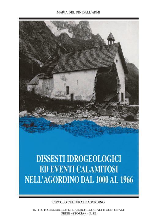Dissesti idrogeologici ed eventi calamitosi nell'Agordino dal 1000 al 1966